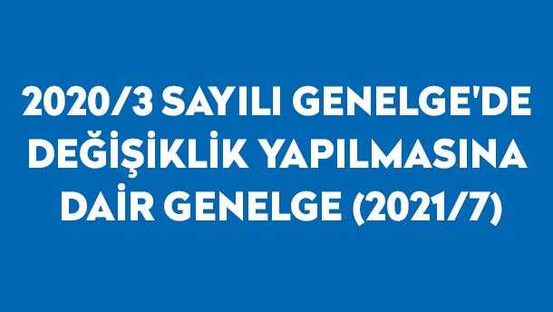 2020/3 Sayılı Genelge'de Değişiklik Yapılmasına Dair Genelge (2021/7)