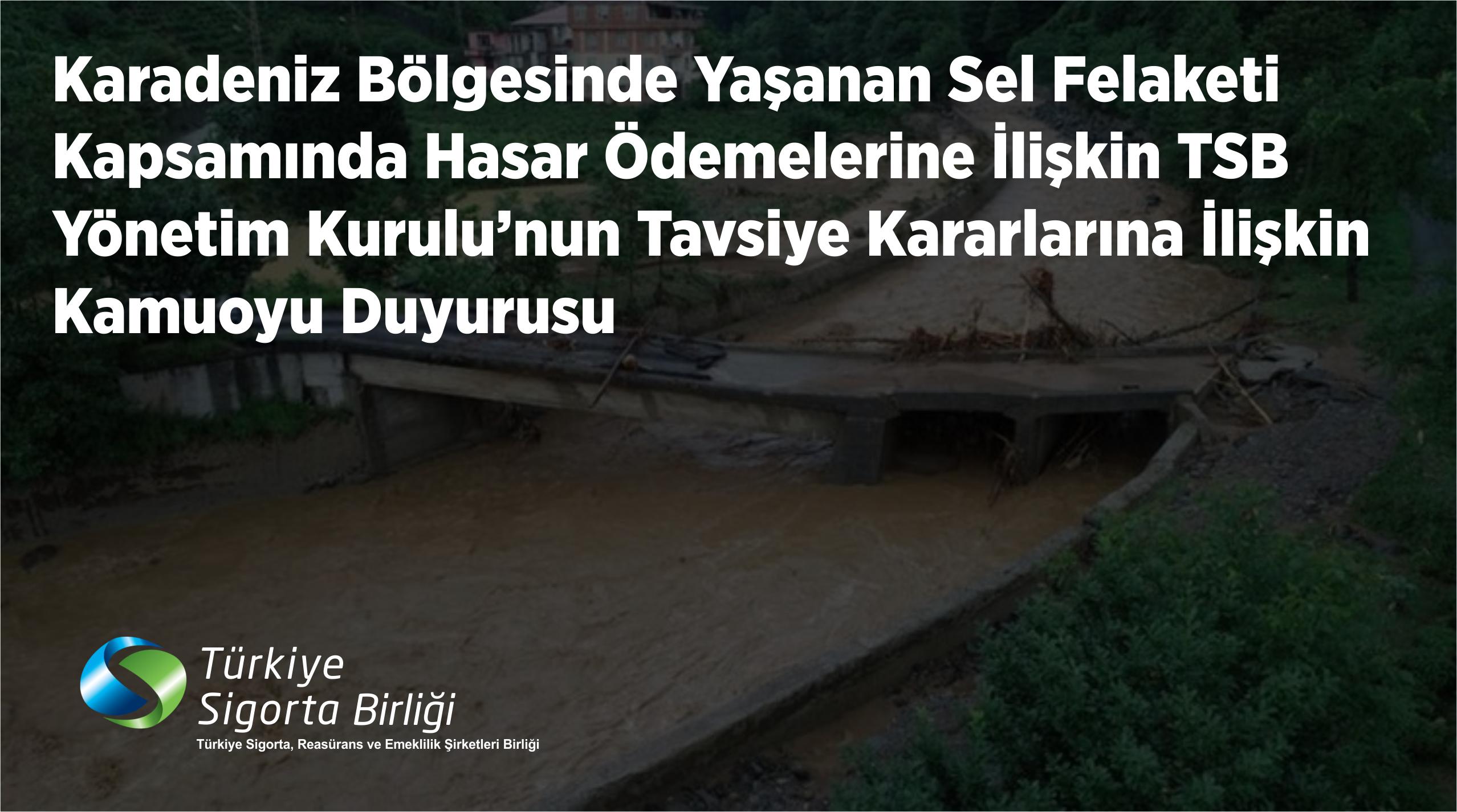 Karadeniz Bölgesinde Yaşanan Sel Felaketi Kapsamında Hasar Ödemelerine İlişkin TSB Yönetim Kurulu'nun Tavsiye Kararlarına İlişkin Kamuoyu Duyurusu
